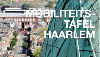 Zesde Mobiliteitstafel 'de toekomst van Haarlem, hoe werk je daar aan?'